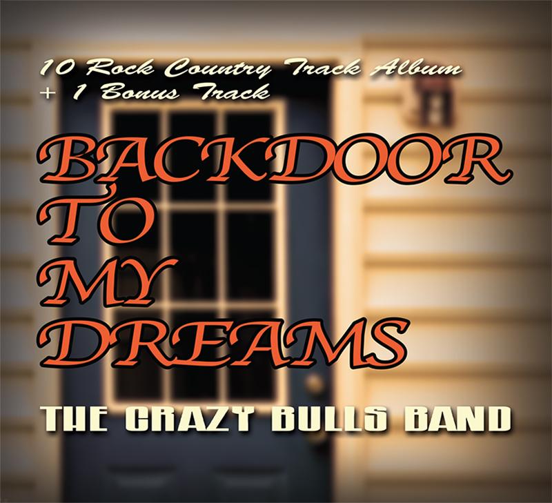 Backdoor To My Dreams Album Crazy Bulls Band True Rock Country